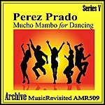 Pérez Prado Plays Mucho Mambo For Dancing - Ep