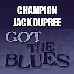 Champion Jack Dupree Got The Blues