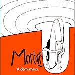 Morton A Demi-Maux