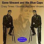 Gene Vincent Crazy Times (Sounds Like Gene Vincent)