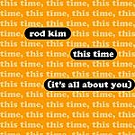 Rod Kim This Time (It's All About You)