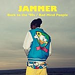 Jammer Back To The '90s / Bad Mind People