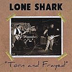 Loneshark Torn And Frayed