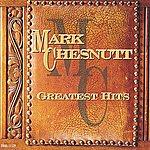 Mark Chesnutt Greatest Hits: Mark Chesnutt