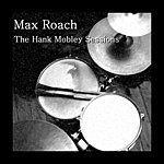 Max Roach The Hank Mobley Sessions