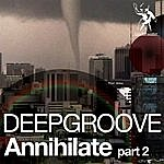 Deepgroove Annihilate (Part 2)