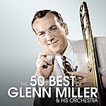 Glenn Miller & His Orchestra The 50 Best Of Glenn Miller & His Orchestra