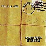 Fiel A La Vega A Quien Pueda Interesar