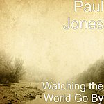 Paul Jones Watching The World Go By