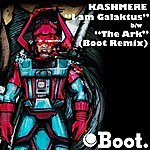 Kashmere I Am Galaktus/The Ark (Boot Remix)