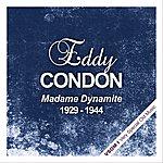 Eddie Condon Madame Dynamite (1929 - 1944)
