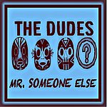 The Dudes Mr. Someone Else (Radio Mix)