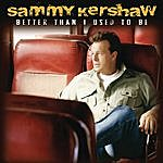Sammy Kershaw Better Than I Used To Be