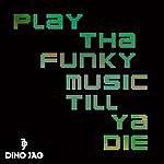 Dino Jag Play Tha Funky Music Till Ya Die