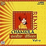 Amar Singh Chamkila Chamkila Remix - Vol .6