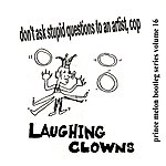 Laughing Clowns Don't Ask Stupid Questions To An Artist, Cop