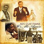 Rev. Clay Evans It's Me Again