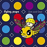 Flying Pop's DIM And Dad
