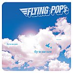 Flying Pop's Fly To Me Now