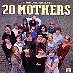 Julian Cope 20 Mothers