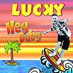 Lucky Hey Baby