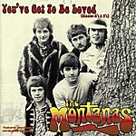 The Montanas You've Got To Be Loved