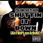 Poloneius Pluck Shuttin It Down