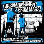 Uncommon Men From Mars Longer Than An Ep, Shorter Than An Album