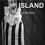 Island P.S. I Hope Your Not Jealous