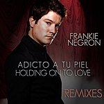 Frankie Negron Adicto A Tu Piel - Holding On To Love Remixes