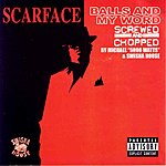 Scarface Balls And My Word (Screwed And Chopped)