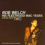 Bob Welch His Fleetwood Mac Years And Beyond Two