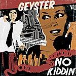 Geyster No Kiddin'