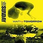Little Sunday Wait For Tomorrow