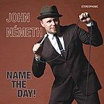 John Nemeth Name The Day!