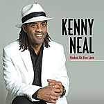 Kenny Neal Hooked On Your Love