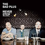 The Bad Plus Never Stop