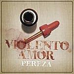 Pereza Violento Amor