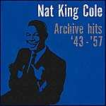 Nat King Cole Archive Hits '43-'57