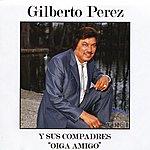 Gilberto Perez Oiga Amigo