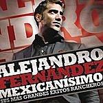 Alejandro Fernandez Mexicanisimo-Sus Mas Grandes Exitos Rancheros/Alejandro Fernandez