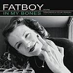 Fatboy In My Bones