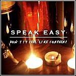 Speak Easy Don't It Feel Like Forever ?