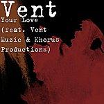 Vent Your Love (Feat. Vent Muzic & Khorus Productions)