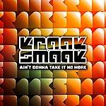 Kraak & Smaak Ain't Gonna Take It No More (2-Track Remix Single)
