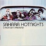 Sahara Hotnights C'mon Let's Pretend