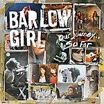 BarlowGirl Our Journey...So Far