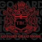 TRC Go Hard Or Go Home (Single)