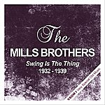 The Mills Brothers Swing Is The Thing (1932 - 1939)