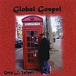 Gary L. Wyatt, Sr. Global Gospel